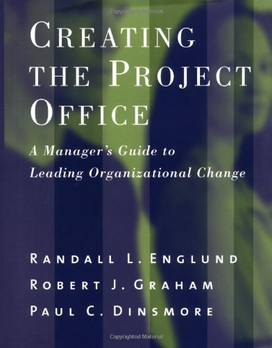 Creating the Project Office: A Managers Guide to Leading Organizational Change