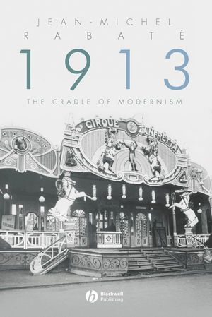 1913: The Cradle of Modernism