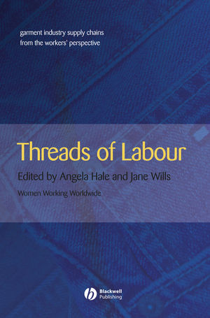 Threads of Labour: Garment Industry Supply Chains from the Workers Perspective