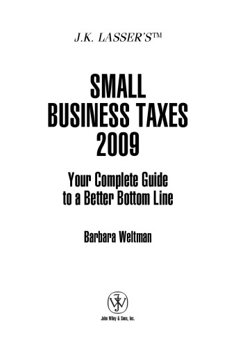 JK Lassers Small Business Taxes 2009 : Your Complete Guide to a Better Bottom Line