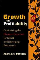 Growth and profitability : optimizing the finance function for small and emerging businesses