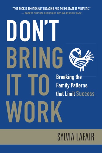 Don	 Bring It to Work : Breaking the Family Patterns That Limit Success