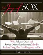 The joy of SOX : why Sarbanes-Oxley and service-oriented architecture may be the best thing that ever happened to you