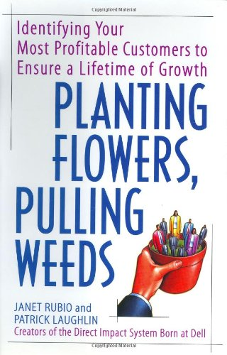 Planting flowers, pulling weeds: identifying your most profitable customers to ensure a lifetime of growth