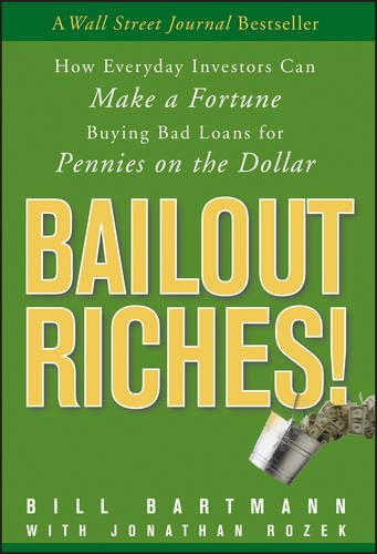 Bailout riches! : how everyday investors can make a fortune buying bad loans for pennies on the dollar