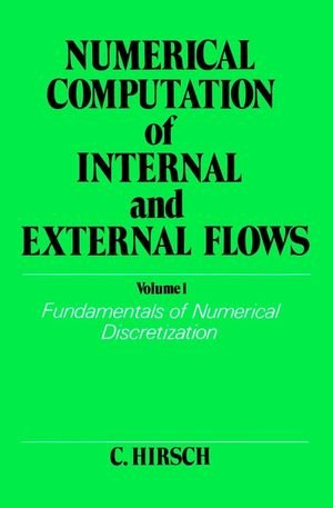 Numerical Computation of Internal and External Flows. Volume 1: Fundamentals of Numerical Discretization (Wiley Series in Numerical Methods in Enginee
