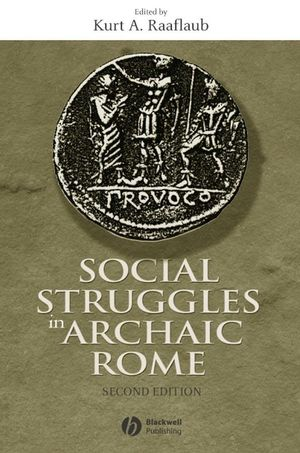 Social Struggles in Archaic Rome: New Perspectives on the Conflict of the Orders, Expanded and Updated Edition