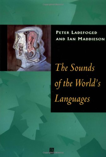 The Sounds of the Worlds Languages (Phonological Theory)