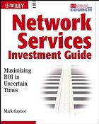 Network services investment guide : maximizing ROI in uncertain times