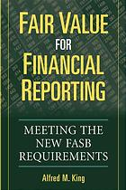 Fair value for financial reporting : meeting the new FASB requirements