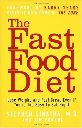 The Fast Food Diet: Lose Weight and Feel Great Even If You