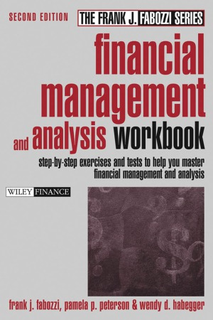 Financial Management and Analysis Workbook  Step-by-Step Exercises and Tests to Help You Master Financial Management and Analysis
