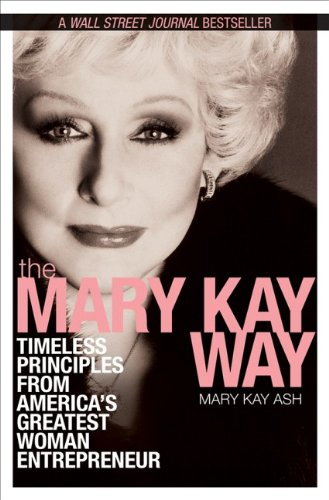 The Mary Kay Way: Timeless Principles from Americas Greatest Woman Entrepreneur