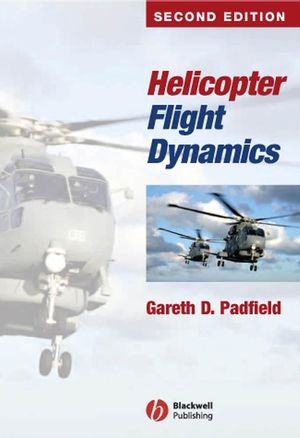 Helicopter Flight Dynamics: The Theory and Application of Flying Qualities and Simulation Modelling, Second Edition