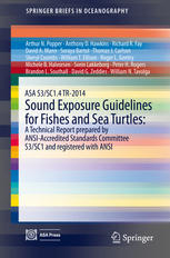 ASA S3/SC1.4 TR-2014 Sound Exposure Guidelines for Fishes and Sea Turtles: A Technical Report prepared by ANSI-Accredited Standards Committee S3/SC1 a