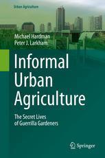 Informal Urban Agriculture: The Secret Lives of Guerrilla Gardeners