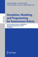 Simulation, Modeling, and Programming for Autonomous Robots: 4th International Conference, SIMPAR 2014, Bergamo, Italy, October 20-23, 2014. Proceedin