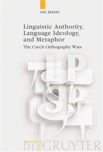 Linguistic Authority, Language Ideology, and Metaphor: The Czech Orthography Wars (Language, Power and Social Process 17) (Language, Power and Social