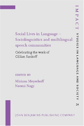 Social Lives in Language - Sociolinguistics and multilingual speech communities: Celebrating the Work of Gillian Sankoff (Impact: Studies in Language