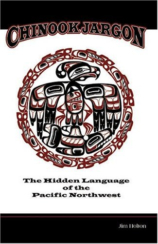 Chinook Jargon: The Hidden Language of the Pacific Northwest