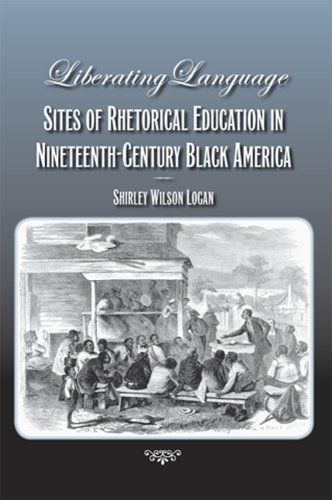 Liberating Language: Sites of Rhetorical Education in Nineteenth-Century Black America