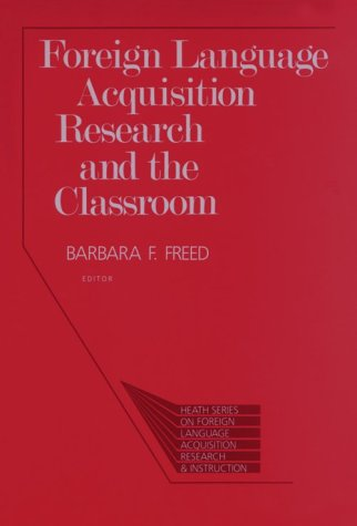 Foreign Language Acquisition Research and the Classroom (Series on Foreign Language Acquisition Research and Instruct)