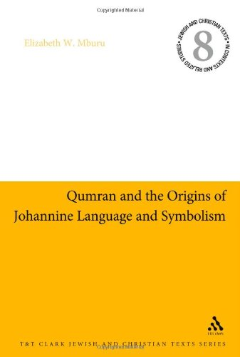 qumran and the origins of johannine language and symbolism (jewish & christian texts in contexts and related studies)