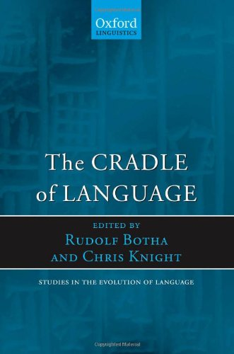 The Cradle of Language (Studies in the Evolution of Language)