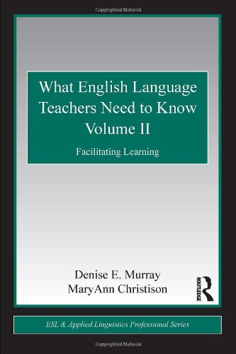 what english language teachers need to know volume ii: facilitating learning (esl & applied linguistics professional series)