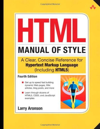 HTML Manual of Style: A Clear, Concise Reference for Hypertext Markup Language (including HTML5), Fourth Edition (4th Edition)