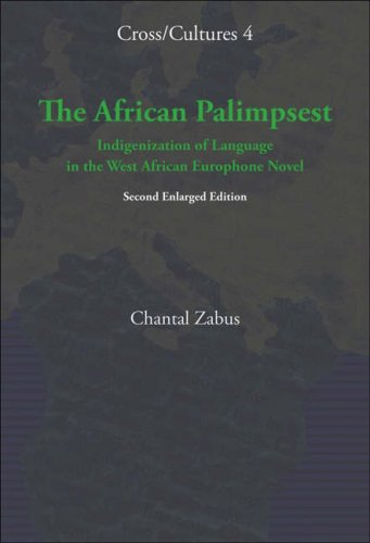 The African Palimpsest: Indigenization of Language in the West African Europhone Novel. (Cross Cultures)