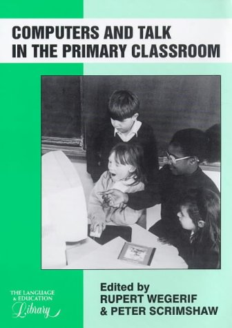 Computers and Talk in the Primary Classroom (Language and Education Library)