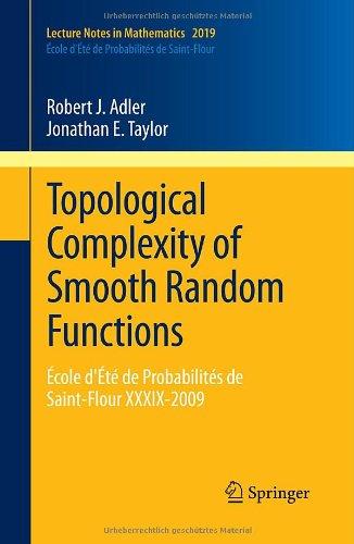 Topological Complexity of Smooth Random Functions: École dÉté de Probabilités de Saint-Flour XXXIX-2009