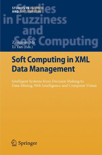 Soft Computing in XML Data Management: Intelligent Systems from Decision Making to Data Mining, Web Intelligence and Computer Vision
