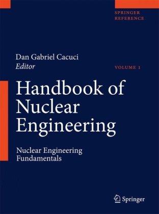 Handbook of Nuclear Engineering: Vol. 1: Nuclear Engineering Fundamentals; Vol. 2: Reactor Design; Vol. 3: Reactor Analysis; Vol. 4: Reactors of Gener