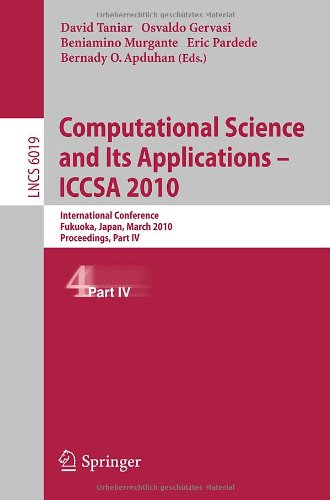 Computational Science and Its Applications – ICCSA 2010: International Conference, Fukuoka, Japan, March 23-26, 2010, Proceedings, Part IV