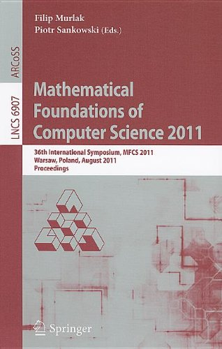 Mathematical Foundations of Computer Science 2011: 36th International Symposium, MFCS 2011, Warsaw, Poland, August 22-26, 2011. Proceedings