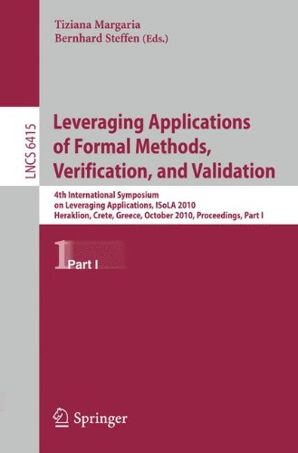 Leveraging Applications of Formal Methods, Verification, and Validation: 4th International Symposium on Leveraging Applications, ISoLA 2010, Heraklion