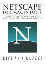 Netscape™ for Macintosh®: A hands-on configuration and set-up guide for popular Web browsers