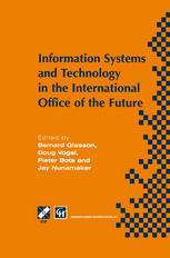 Information Systems and Technology in the International Office of the Future: Proceedings of the IFIP WG 8.4 working conference on the International O