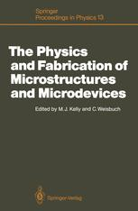 The Physics and Fabrication of Microstructures and Microdevices: Proceedings of the Winter School Les Houches, France, March 25–April 5, 1986