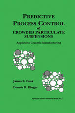 Predictive Process Control of Crowded Particulate Suspensions: Applied to Ceramic Manufacturing