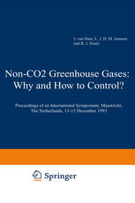Non-CO2 Greenhouse Gases: Why and How to Control?: Proceedings of an International Symposium, Maastricht, The Netherlands, 13–15 December 1993