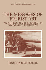 The Messages of Tourist Art: An African Semiotic System in Comparative Perspective