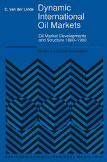 Dynamic International Oil Markets: Oil Market Developments and Structure 1860–1990