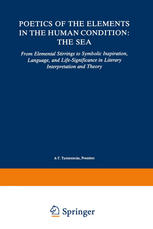 Poetics of the Elements in the Human Condition: The Sea: From Elemental Stirrings to Symbolic Inspiration, Language, and Life-Significance in Literary