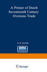 A Primer of Dutch Seventeenth Century Overseas Trade