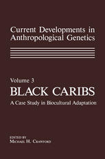 Current Developments in Anthropological Genetics: Volume 3 Black Caribs A Case Study in Biocultural Adaptation