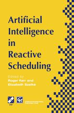 Artificial Intelligence in Reactive Scheduling: A volume based on the IFIP SIG Second Workshop on Knowledge-based Reactive Scheduling, Budapest, Hunga