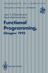 Functional Programming, Glasgow 1993: Proceedings of the 1993 Glasgow Workshop on Functional Programming, Ayr, Scotland, 5–7 July 1993